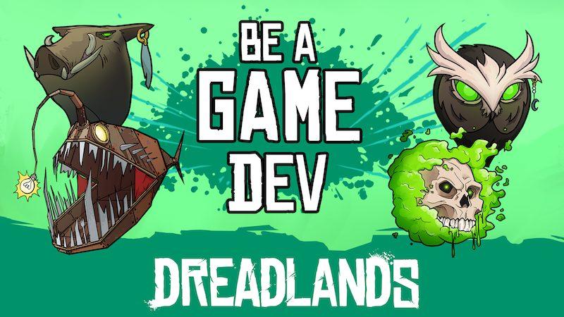 BE A GAME DEV DREADLANDS