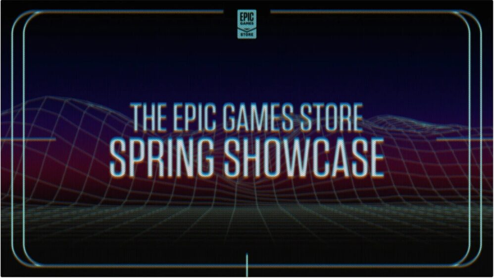 Epic Games Store Spring Showcase