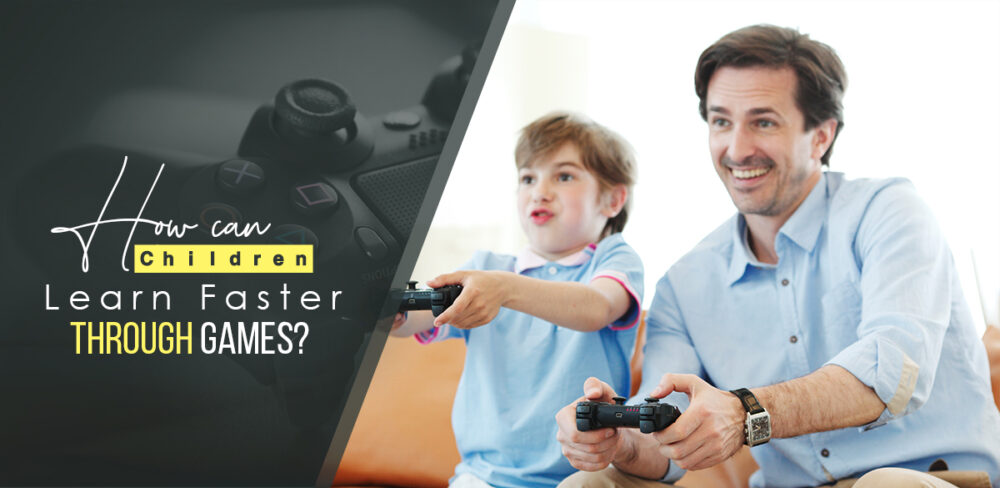 How Can Children Learn Faster Through Games