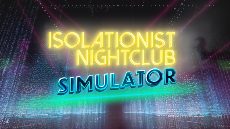 Isolationist Nightclub Simulator